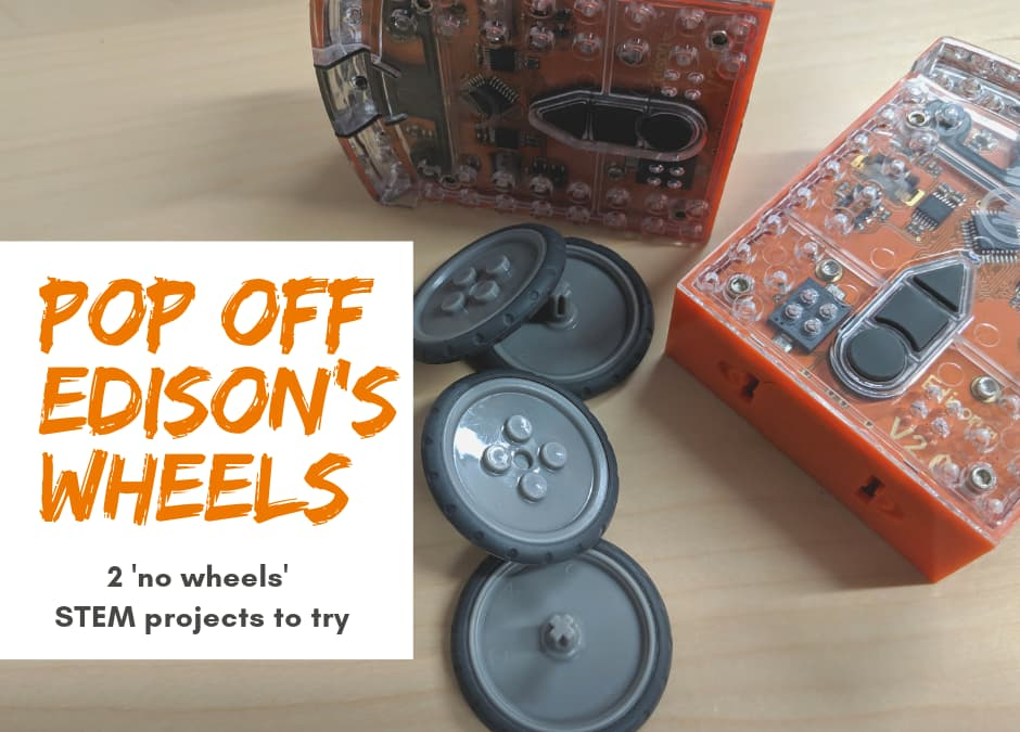 How popping off Edison's wheels can help you teach STEM